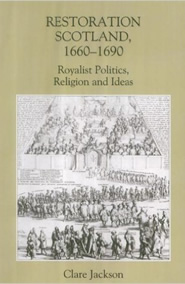 Restoration Scotland, 1660-1690. Royalist politics, religion and ideas
